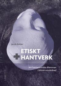 Etiskt hantverk - Att hantera etiska dilemman i klinisk omvårdnad