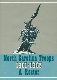 North Carolina Troops, 1861-1865: A Roster, Volume 1