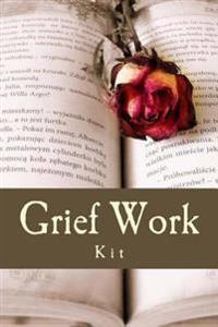 Grief Work Kit: Healing Grief and Bereavement