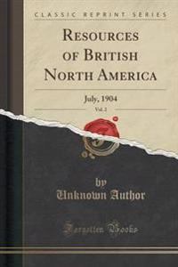 Resources of British North America, Vol. 2