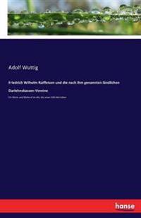 Friedrich Wilhelm Raiffeisen Und Die Nach Ihm Genannten Landlichen Darlehnskassen-Vereine