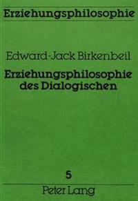 Erziehungsphilosophie Des Dialogischen: Ein Beitrag Zur Grundlagendiskussion Im Bereiche Der Erziehungswissenschaft