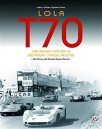 Lola T70 - The Racing History & Individual Chassis Record: Classic Reprint of 4th Edition in Paperback