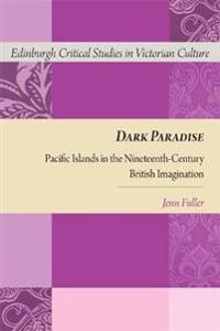 Dark Paradise: Pacific Islands in the Nineteenth-Century British Imagination