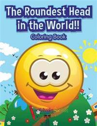 The Roundest Head in the World!! Coloring Book