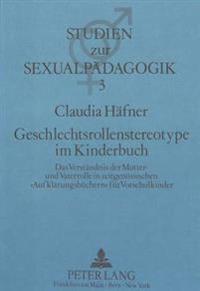 Geschlechtsrollenstereotype Im Kinderbuch: Das Verstaendnis Der Mutter- Und Vaterrolle in Zeitgenoessischen -Aufklaerungsbuechern- Fuer Vorschulkinder