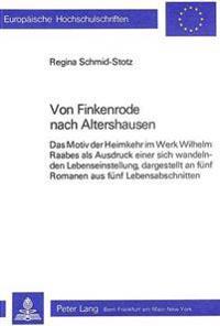 Von Finkenrode Nach Altershausen: Das Motiv Der Heimkehr Im Werk Wilhelm Raabes ALS Ausdruck Einer Sich Wandelnden Lebenseinstellung, Dargestellt an F