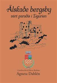 Älskade bergsby : vårt paradis i Ligurien