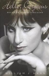 Hello, Gorgeous: Becoming Barbra Streisand