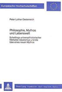 Philosophie, Mythos Und Lebenswelt: Schellings Universalhistorischer Weltalter-Idealismus Und Die Idee Eines Neuen Mythos