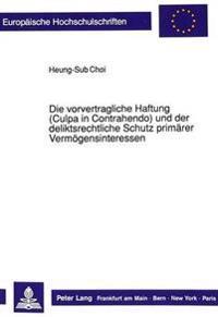 Die Vorvertragliche Haftung (Culpa in Contrahendo) Und Der Deliktsrechtliche Schutz Primaerer Vermoegensinteressen: Rechtsvergleichende Untersuchungen