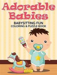 Adorable Babies: Babysitting Fun Coloring & Puzzle Book