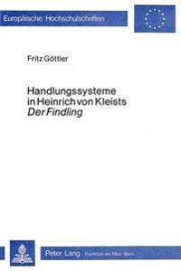 Handlungssysteme in Heinrich Von Kleists Der Findling: Diskussion Und Anwendung Narrativer Kategorien Und Analyseverfahren