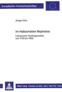 Im Halbschatten Mephistos: Literarische Teufelsgestalten von 1750 bis 1850