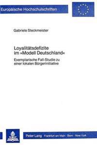 Loyalitaetsdefizite Im -Modell Deutschland-: Exemplarische Fall-Studie Zu Einer Lokalen Buergerinitiative
