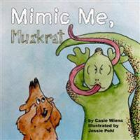 Mimic Me, Muskrat