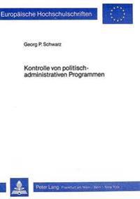 Kontrolle Von Politisch-Administrativen Programmen: Eine Anleitung Zur Praktischen Durchfuehrung Von Evaluationen in Der Oeffentlichen Verwaltung
