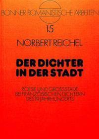 Der Dichter in Der Stadt: Poesie Und Grossstadt Bei Franzoesischen Dichtern Des 19. Jahrhunderts