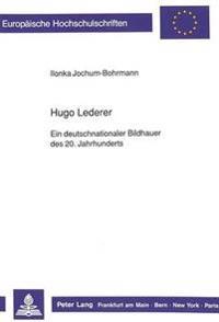 Hugo Lederer. Ein Deutschnationaler Bildhauer Des 20. Jahrhunderts