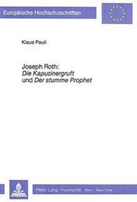 Joseph Roth: Die Kapuzinergruft Und Der Stumme Prophet: Untersuchungen Zu Zwei Zeitgeschichtlichen Portraitromanen