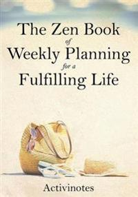 The Zen Book of Weekly Planning for a Fulfilling Life