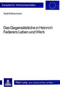 Das Gegensaetzliche in Heinrich Federers Leben Und Werk