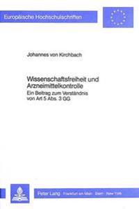 Wissenschaftsfreiheit Und Arzneimittelkontrolle: Ein Beitrag Zum Verstaendnis Von Art. 5 ABS. 3 Gg