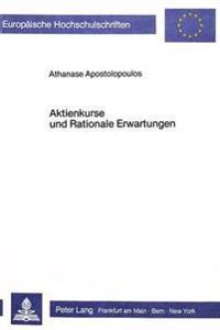 Aktienkurse Und Rationale Erwartungen: Eine Makrooekonometrische Untersuchung Der Informationseffizienz Des Deutschen Aktienmarktes 1965-1982