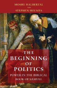 The Beginning of Politics: Power in the Biblical Book of Samuel