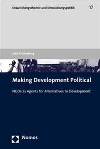 Making Development Political: Ngos as Agents for Alternatives to Development
