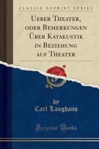 Ueber Theater, Oder Bemerkungen �ber Katakustik in Beziehung Auf Theater (Classic Reprint)