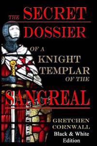 The Secret Dossier of a Knight Templar of the Sangreal: Black & White