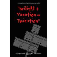 Twilight + vacation = twication© : i populärkulturturismens spår