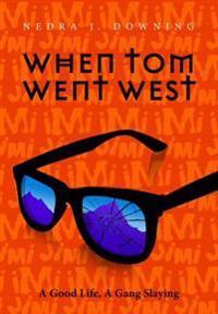 When Tom Went West: A Good Life, a Gang Slaying