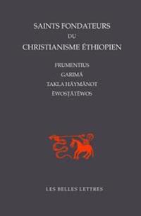 Saints-Fondateurs Du Christianisme Ethiopien: Frumentius, Garima, Takla-Haymanot, Ewostatewos