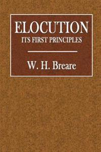 Elocution: Its First Principles
