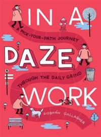 In a daze work - a pick-your-path journey through the daily grind