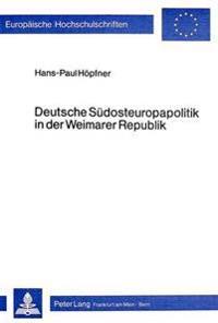 Deutsche Suedosteuropapolitik in Der Weimarer Republik