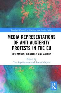 Media Representations of Anti-Austerity Protests in the Eu: Grievances, Identities and Agency