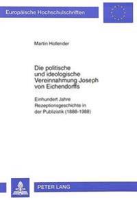 Die Politische Und Ideologische Vereinnahmung Joseph Von Eichendorffs: Einhundert Jahre Rezeptionsgeschichte in Der Publizistik (1888-1988)