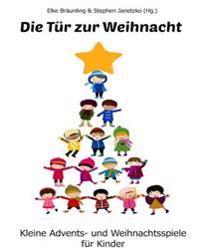 Die Tur Zur Weihnacht: Kleine Advents- Und Weihnachtsspiele Fur Kinder