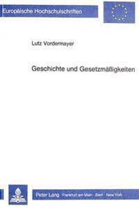Geschichte Und Gesetzmaessigkeiten: Hypothesenbildung Und Abstraktion in Der Geschichtswissenschaft Unter Besonderer Beruecksichtigung Von Vilfredo Pa