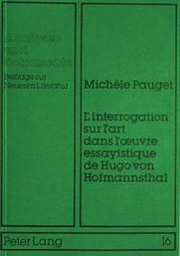 L'Interrogation Sur L'Art Dans L'Oeuvre Essayistique de Hugo Von Hofmannsthal: Analyse de Configurations