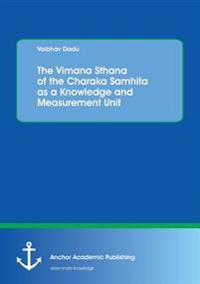 The Vimana Sthana of the Charaka Samhita as a Knowledge and Measurement Unit