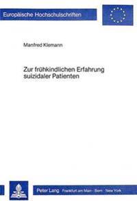 Zur Fruehkindlichen Erfahrung Suizidaler Patienten: Eine Analyse Biographischer Rekonstruktionen Der Familiendynamik