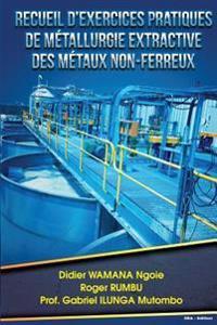 Recueil D Exercices Pratiques de Metallurgie Extractive Des Metaux Non-Ferreux