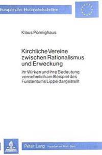 Kirchliche Vereine Zwischen Rationalismus Und Erweckung: Ihr Wirken Und Ihre Bedeutung Vornehmlich Am Beispiel Des Fuerstentums Lippe Dargestellt