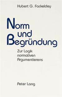 Norm Und Begruendung: Zur Logik Normativen Argumentierens