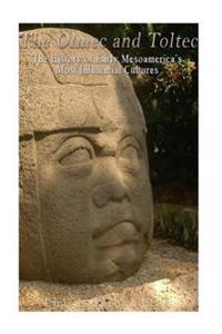 The Olmec and Toltec: The History of Early Mesoamerica's Most Influential Cultures