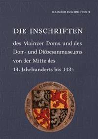Die Inschriften Des Mainzer Doms Und Des Dom- Und Diozesanmuseums Von Der Mitte Des 14. Jahrhunderts Bis 1434